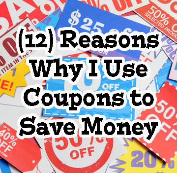 (12) Reasons Why I Choose to Use Coupons to Save Money