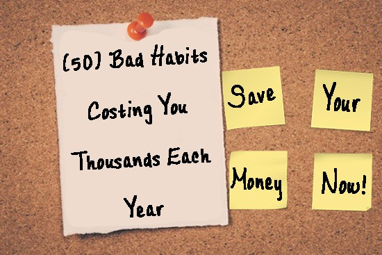 (50) Bad Habits That May Be Costing You Thousands Each Year