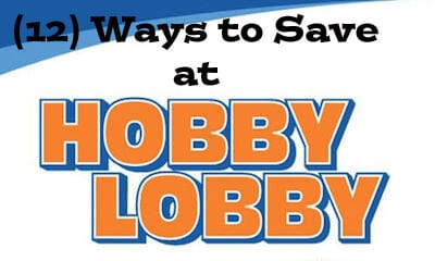 Hobby Lobby – (12) Tricks to Save You Money While Shopping